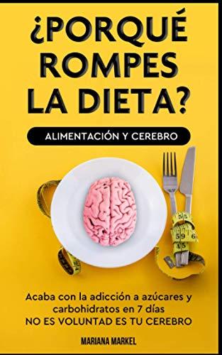 ¿POR QUE ROMPES LA DIETA? ALIMENTACION Y CEREBRO: Come sano, vive mejor, adelgaza, acaba con la adi