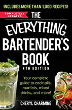 The Everything Bartender's Book: Your Complete Guide to Cocktails, Martinis, Mixed Drinks, and More! (Everything®)