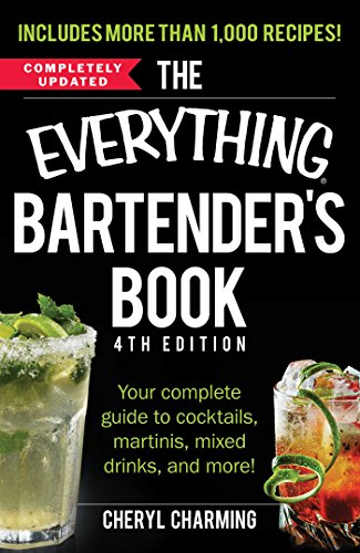 The Everything Bartender's Book: Your Complete Guide to Cocktails,...
