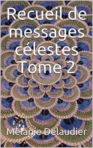 Recueil de messages célestes Tome 2