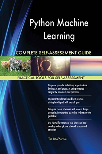 Python Machine Learning All-Inclusive Self-Assessment - More than 620 Success Criteria, Instant Visual Insights, Comprehensive Spreadsheet Dashboard, Auto-Prioritized for Quick Results