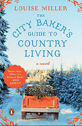 The City Baker\'s Guide to Country Living: A Novel