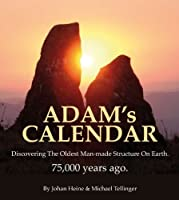 Adam's Calendar: Discovering the oldest man-made structure on Earth - 75,000 old by Johan Heine Michael Tellinger(2008-09-01)