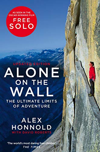Alone on the Wall: Alex Honnold and the Ultimate Limits of Adventure