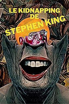 Le Kidnapping de Stephen King par [Romy Love]
