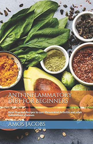 Anti-Inflammatory diet for Beginners: Meal Plan and Recipes to cure Rheumatoid Arthritis and other Autoimmune diseases