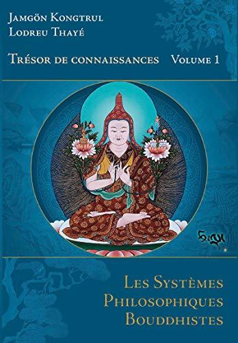 Trésor de connaissances- volume I: Les Systèmes philosophiques bouddhistes (French Edition)