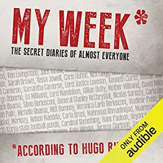 My Week     As Told to Hugo Rifkind              By:                                                                                                                                 Hugo Rifkind                               Narrated by:                                                                                                                                 Michael Fenton Stevens                      Length: 8 hrs and 46 mins     19 ratings     Overall 3.8