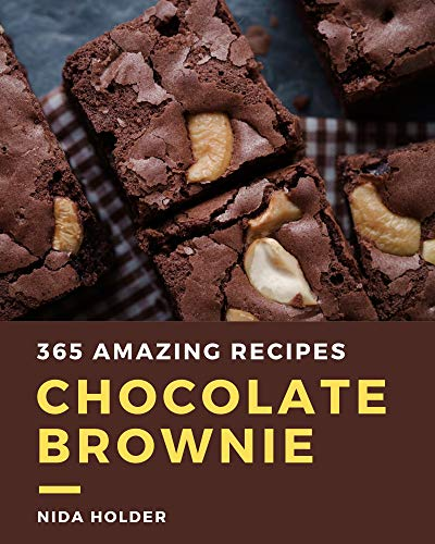 365 Amazing Chocolate Brownie Recipes: A Chocolate Brownie Cookbook for Your Gathering (English Edition)