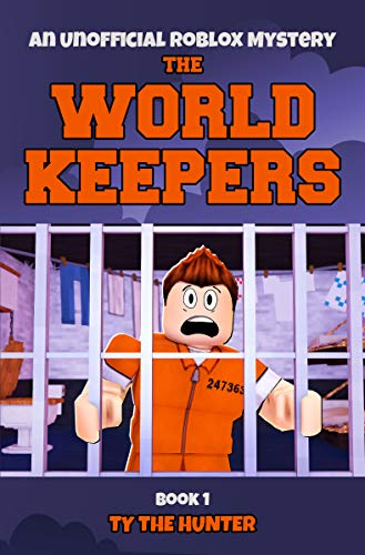 Roblox My Old Account The World Keepers 1 A Thrilling Roblox Themed Mystery Action Adventure Series For Ages 9 12 Kindle Edition By The Hunter Ty Children Kindle Ebooks Amazon Com