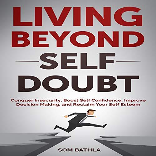 Living Beyond Self Doubt Audiobook By Som Bathla cover art