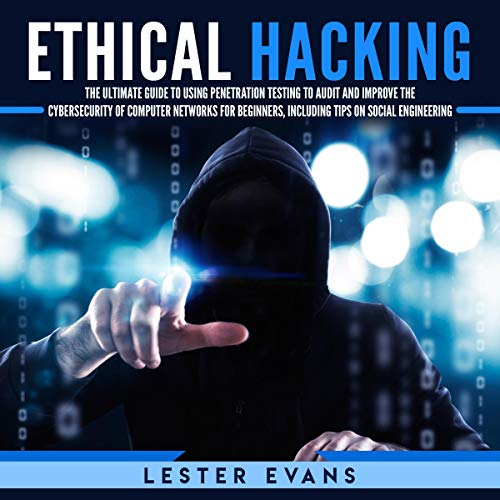 Ethical Hacking     The Ultimate Beginner's Guide to Using Penetration Testing to Audit and Improve the Cyber Security of Computer Networks, Including Tips on Social Engineering              By:                                                                                                                                 Lester Evans                               Narrated by:                                                                                                                                 Brian R. Scott                      Length: 3 hrs and 35 mins     27 ratings     Overall 4.6