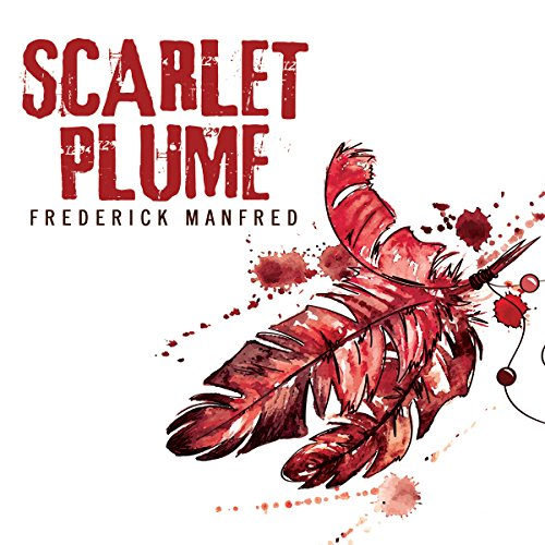 Scarlet Plume                   By:                                                                                                                                 Frederick Manfred                               Narrated by:                                                                                                                                 Eric G. Dove                      Length: 13 hrs and 23 mins     2 ratings     Overall 4.0