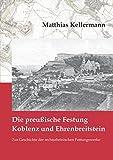 Die preußische Festung Koblenz und Ehrenbreitstein: Zur Geschichte der rechtsrheinischen Festungswerke