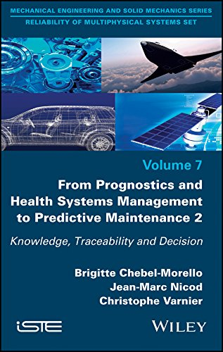 From Prognostics and Health Systems Management to Predictive Maintenance 2: Knowledge, Reliability and Decision (Reliability of Multiphysical Systems Set Book 7)