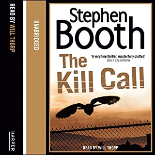 The Kill Call                   By:                                                                                                                                 Stephen Booth                               Narrated by:                                                                                                                                 Will Thorpe                      Length: 10 hrs and 42 mins     25 ratings     Overall 3.6