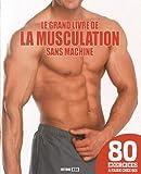 Grand livre de la musculation sans machine (le) (FORME ET BIEN ETRE)