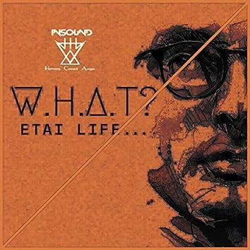 W.H.A.T? - Etai Life