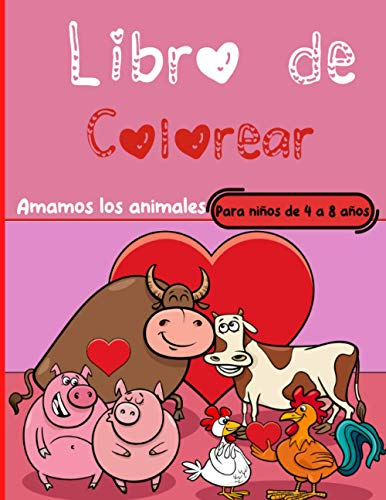 Libro para colorear para niños de 4 a 8 años, nos encantan los animales: Dibujos para celebrar el amor. Un libro para calmar a los niños de 4 a 8 años