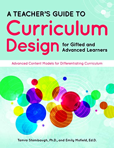 A Teacher's Guide to Curriculum Design for Gifted and Advanced Learners: Advanced Content Models for Differentiating Curriculum