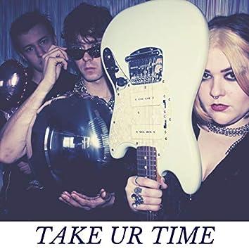 Take Ur Time
