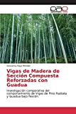 Vigas de Madera de Sección Compuesta Reforzadas con Guadua: Investigación comparativa del comportamiento de Vigas de Pino Radiata y Guadua bajo flexión.