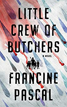 Little Crew of Butchers: A Novel by [Francine Pascal]