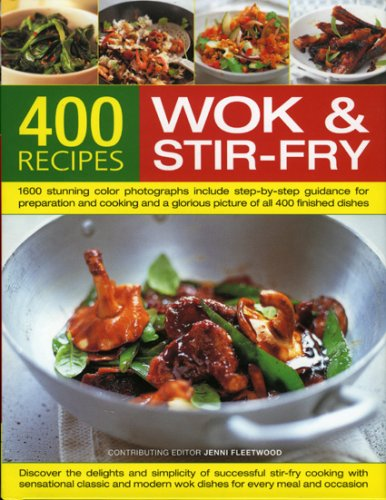 400 Wok and Stir-fry Recipes: 1400 Stunning Photographs Demonstrate Every Stage of Every Dish in Easy-to-follow Step-by-step Detail - Everything You ... Equipment, Ingredients and Accompaniments