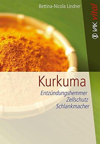 Kurkuma: Entzündungshemmer, Zellschutz, Schlankmacher (vak vital)