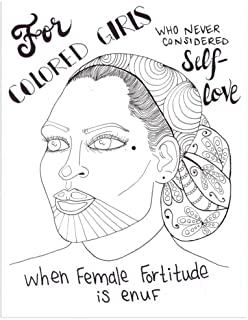 For Colored Girls Who Never Considered Self-Love When Female Fortitude is Enuf