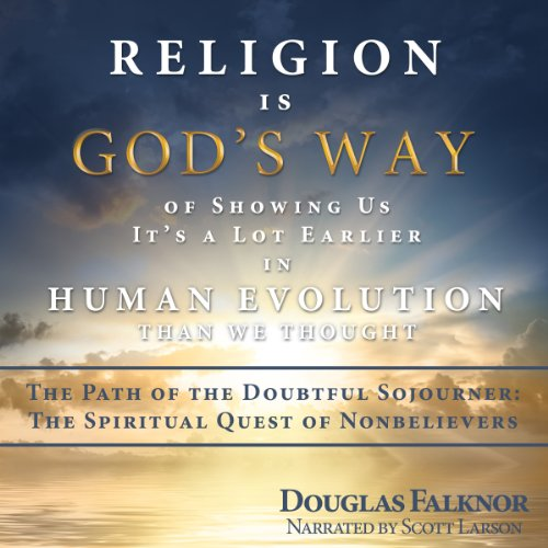 Religion is God's Way of Showing Us it's a Lot Earlier in Human Evolution than We Thought audiobook cover art