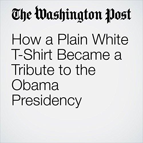 How a Plain White T-Shirt Became a Tribute to the Obama Presidency copertina