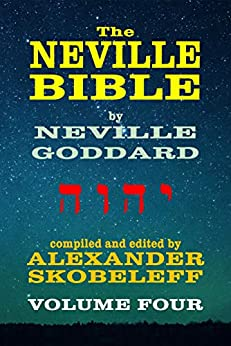 The Neville Bible - Volume 4 - 56 Lectures - KINDLE by [Neville Goddard, Alexander Skobeleff]