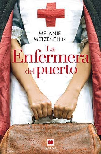 La enfermera del puerto: El destino de una ciudad, el sueño de una joven, la historia de una vocación (Novela histórica)