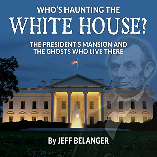 Who's Haunting the White House?: The President's Mansion and the Ghosts Who Live There audiobook cover art