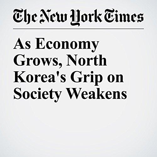 As Economy Grows, North Korea's Grip on Society Weakens copertina