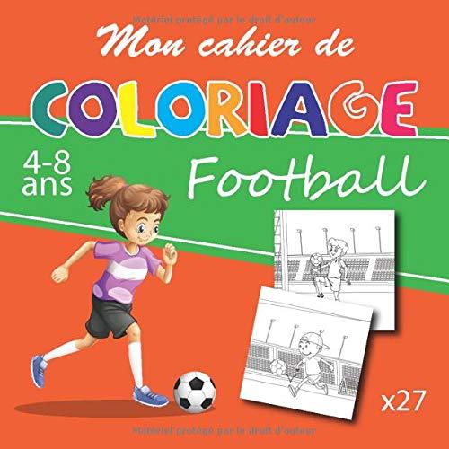 Mon cahier de coloriage: 27 images de football à colorier| pour filles et garçons âgées de 4 à 8 ans| format 20,96 x 20,96 cm.