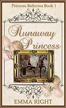 Runaway Princesses, (Princesses of Chadwick Castle Series II): Princess Ballerina Book 1 by [Emma Right, Lisa Lickel]