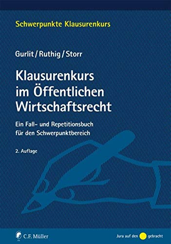 Klausurenkurs im Öffentlichen Wirtschaftsrecht: Ein Fall- und Repetitionsbuch für den Schwerpunktbereich (Schwerpunkte Klausurenkurs)
