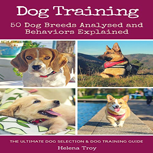 Dog Training: 50 Dog Breeds Analysed and Behaviours Explained cover art