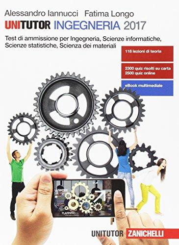 Unitutor Ingegneria. Test di ammissione per Ingegneria, Scienze informatiche, Scienze statistiche, Scienza dei materiali. Con e-book: 1