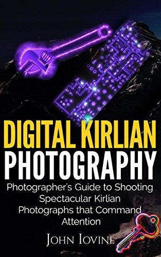Digital Kirlian Photography: Photographer's Guide for Shooting Spectacular Kirlian Photographs