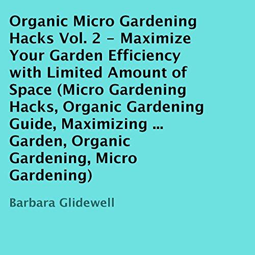 Organic Micro Gardening Hacks, Volume 2 cover art