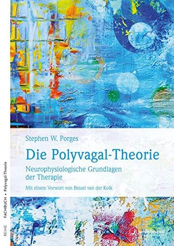 Die Polyvagal-Theorie: Neurophysiologische Grundlagen der Therapie. Emotionen, Bindung, Kommunikation & ihre Entstehung
