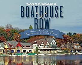 Boathouse Row: Waves of Change in the Birthplace of American Rowing