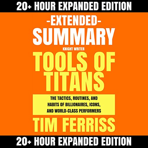 Extended Summary: Tools of Titans by Tim Ferriss: The Tactics, Routines, and Habits of Billionaires, Icons, and World-Class Performers audiobook cover art