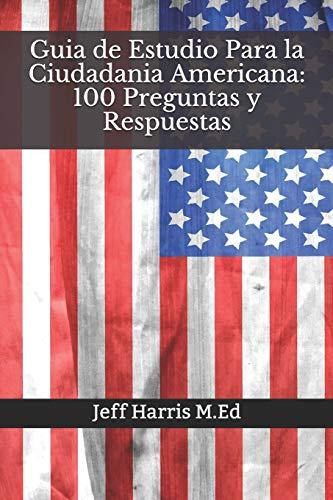 Guia de Estudio Para la Ciudadania Americana: 100 Preguntas y Respuestas: En Ingles y Español 2020 (Spanish Edition)