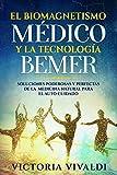 El Biomagnetismo Médico y la Tecnología BEMER: Soluciones Poderosas y Perfectas de la Medicina Natural para el Auto Cuidado