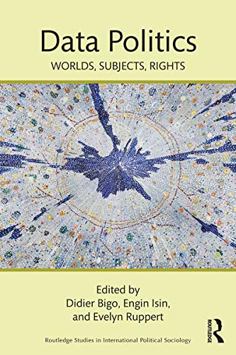 Data Politics: Worlds, Subjects, Rights (Routledge Studies in International Political Sociology) (English Edition)