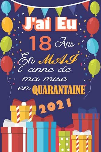 J'ai Eu 18 Ans En Mai 2021 L'année De Ma Mise En Quarantaine: Joyeux 18ans anniversaire 18 ans Idées cadeaux pour garçons, filles, fils, fille, ... sociale, alternative drôle de carte.